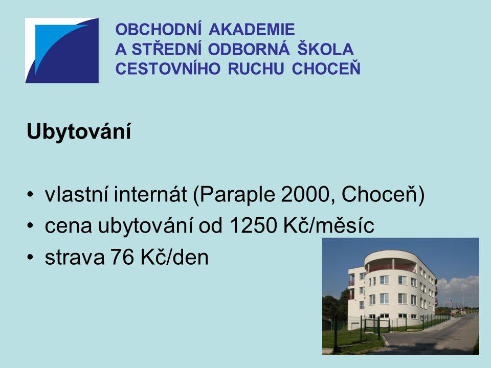 Ubytování •vlastní internát (Paraple 2000, Choceň) •cena ubytování od 1250 Kč/měsíc •strava 76 Kč/den