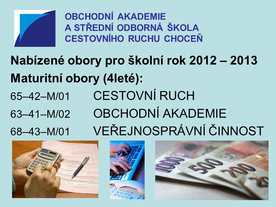 OBCHODNÍ AKADEMIE A STŘEDNÍ ODBORNÁ ŠKOLA CESTOVNÍHO RUCHU CHOCEŇ Nabízené obory pro školní rok 2012 – 2013 Maturitní obory (4leté): 65–42–M/01 CESTOV