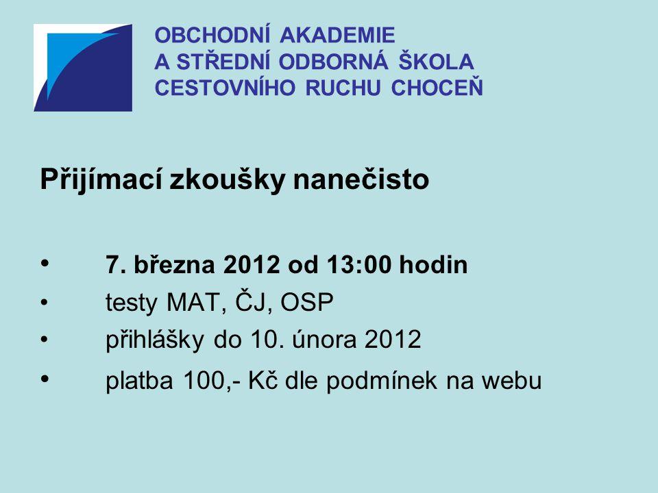 Přijímací zkoušky nanečisto • 7. března 2012 od 13:00 hodin •testy MAT, ČJ, OSP •přihlášky do 10. února 2012 • platba 100,- Kč dle podmínek na webu OB