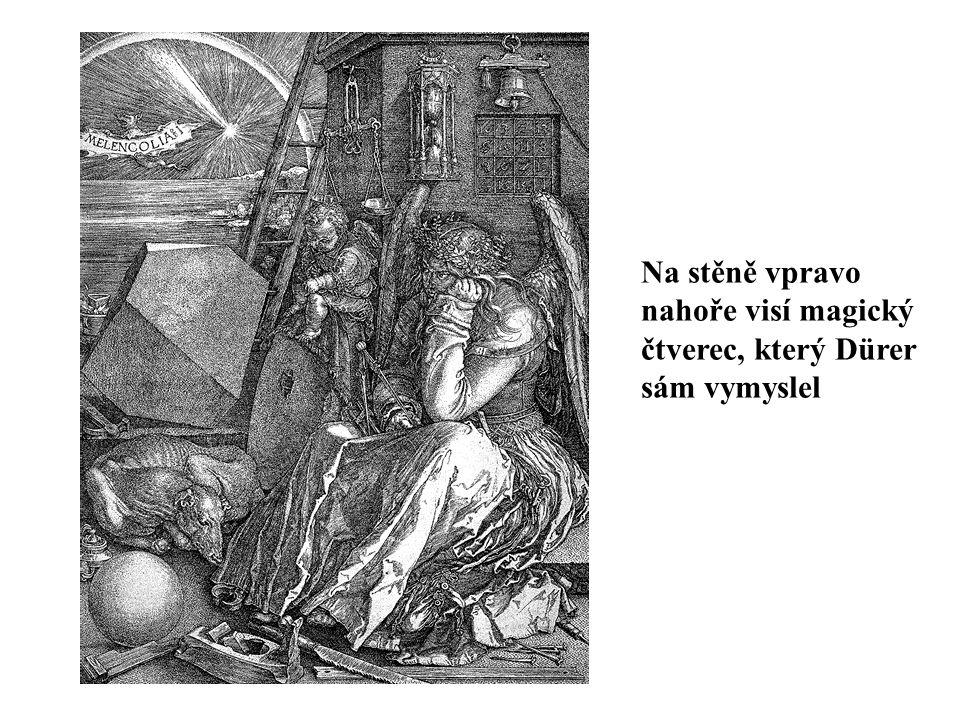 Na stěně vpravo nahoře visí magický čtverec, který Dürer sám vymyslel