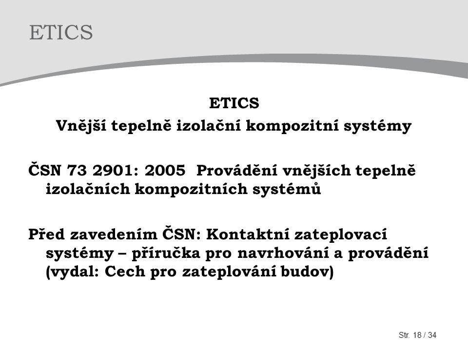 ETICS Vnější tepelně izolační kompozitní systémy ČSN 73 2901: 2005 Provádění vnějších tepelně izolačních kompozitních systémů Před zavedením ČSN: Kontaktní zateplovací systémy – příručka pro navrhování a provádění (vydal: Cech pro zateplování budov) Str.