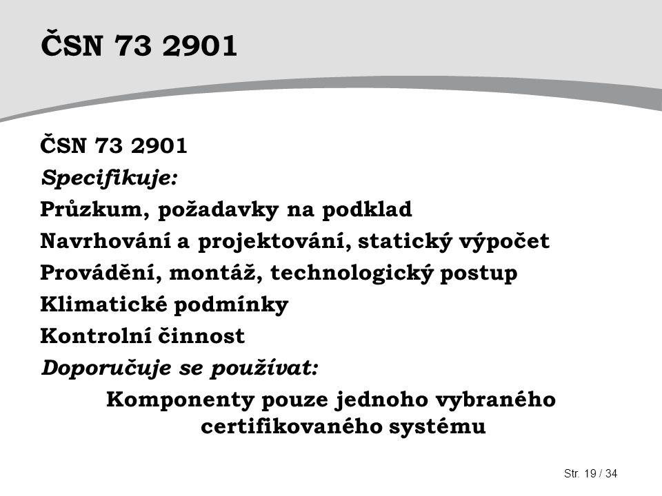 ČSN 73 2901 Specifikuje: Průzkum, požadavky na podklad Navrhování a projektování, statický výpočet Provádění, montáž, technologický postup Klimatické podmínky Kontrolní činnost Doporučuje se používat: Komponenty pouze jednoho vybraného certifikovaného systému Str.