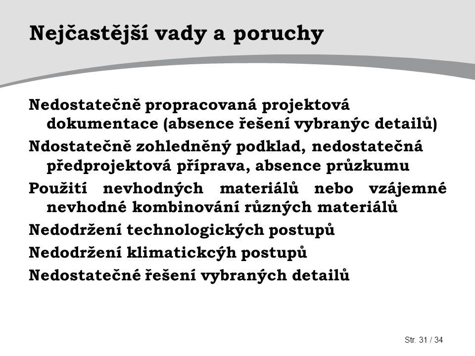 Nejčastější vady a poruchy Nedostatečně propracovaná projektová dokumentace (absence řešení vybranýc detailů) Ndostatečně zohledněný podklad, nedostat