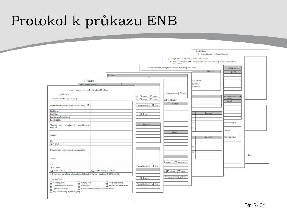 Grafické znázornění průkazu ENB Identifikační údaje Vyhovující budovy: A až C Nevyhovující budovy: D až G Vypočtené hodnoty Údaje o zpracovateli Str.