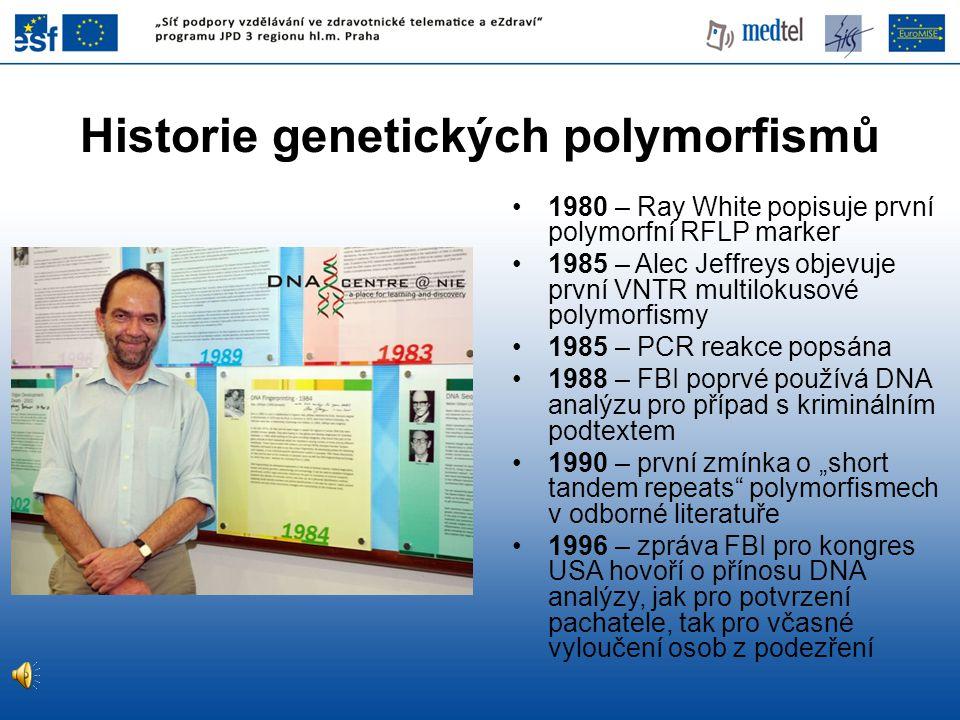 Historie genetických polymorfismů •1980 – Ray White popisuje první polymorfní RFLP marker •1985 – Alec Jeffreys objevuje první VNTR multilokusové poly