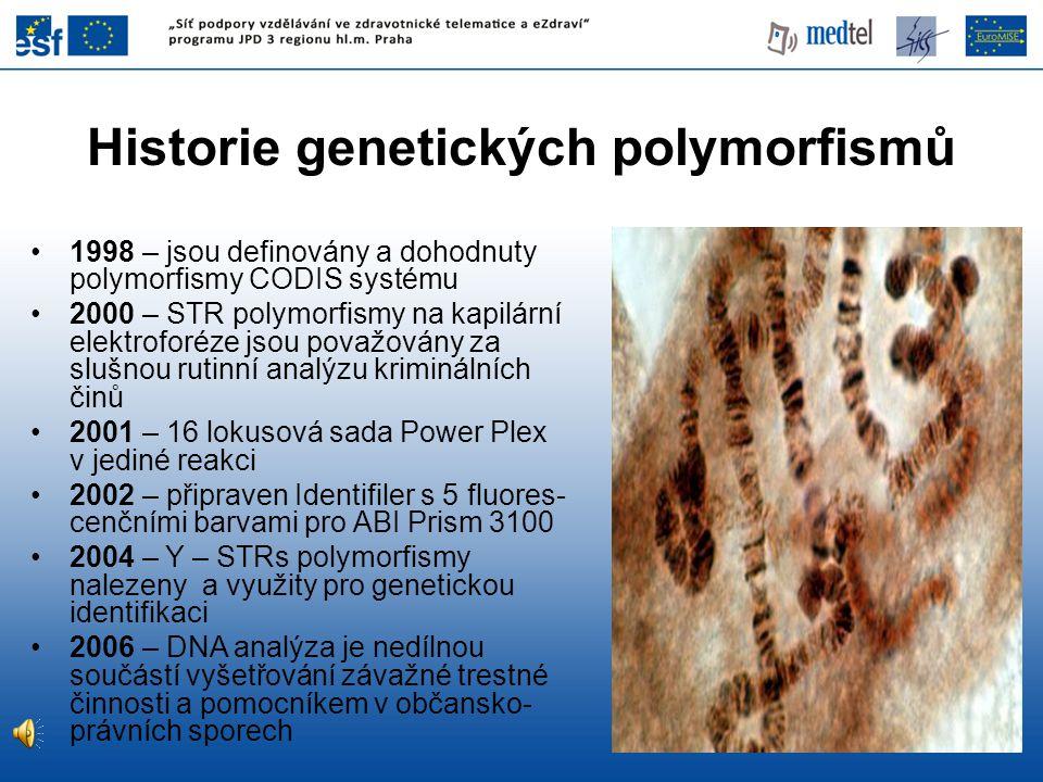 Historie genetických polymorfismů •1998 – jsou definovány a dohodnuty polymorfismy CODIS systému •2000 – STR polymorfismy na kapilární elektroforéze j