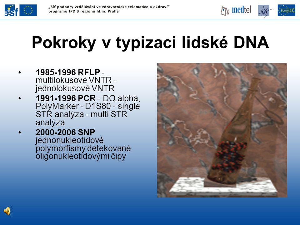 Pokroky v typizaci lidské DNA •1985-1996 RFLP - multilokusové VNTR - jednolokusové VNTR •1991-1996 PCR - DQ alpha, PolyMarker - D1S80 - single STR ana