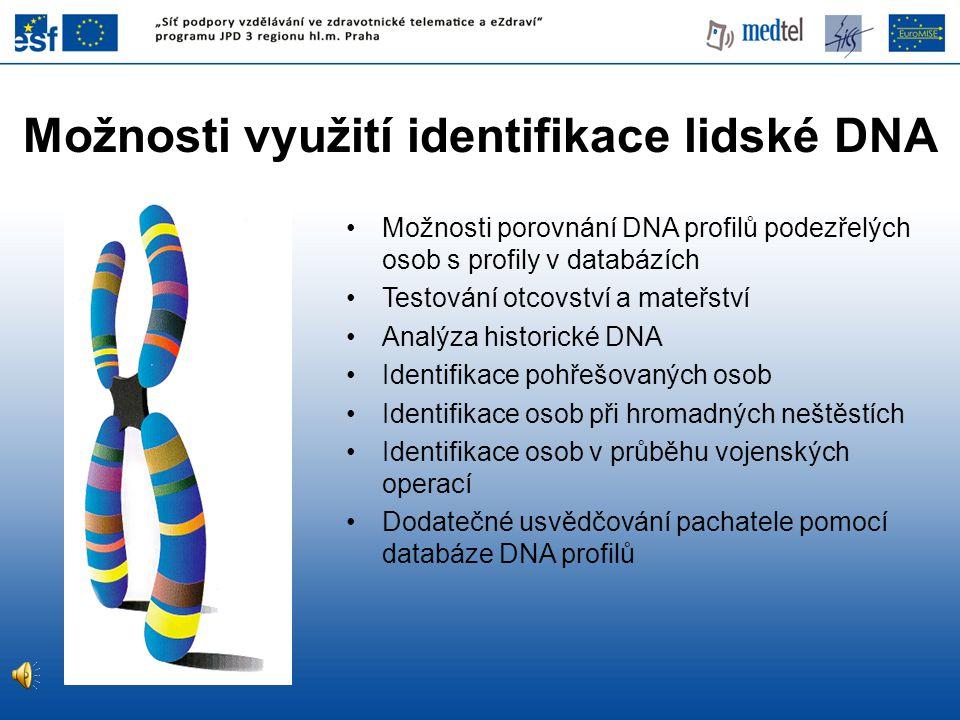 Možnosti využití identifikace lidské DNA •Možnosti porovnání DNA profilů podezřelých osob s profily v databázích •Testování otcovství a mateřství •Ana