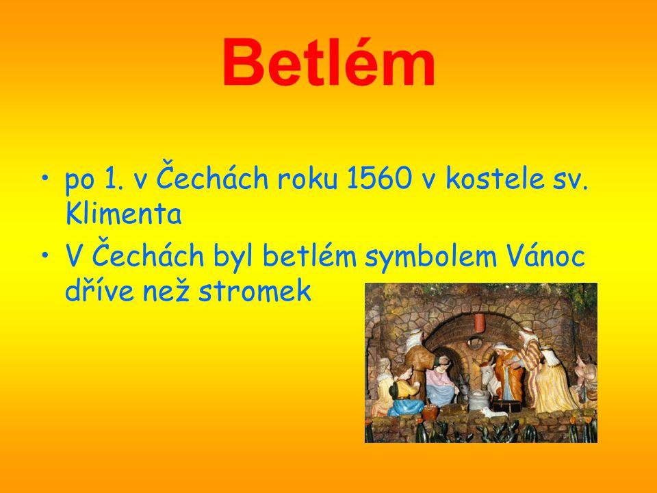 Betlém •po 1. v Čechách roku 1560 v kostele sv. Klimenta •V Čechách byl betlém symbolem Vánoc dříve než stromek