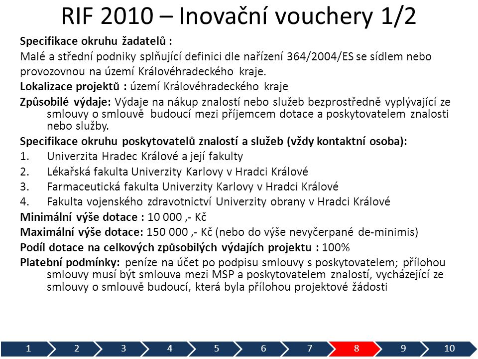RIF 2010 – Inovační vouchery 1/2 Specifikace okruhu žadatelů : Malé a střední podniky splňující definici dle nařízení 364/2004/ES se sídlem nebo provozovnou na území Královéhradeckého kraje.