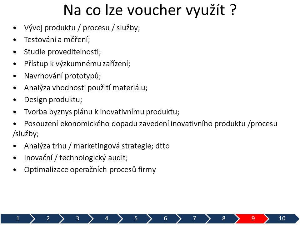 Na co lze voucher využít ? • Vývoj produktu / procesu / služby; • Testování a měření; • Studie proveditelnosti; • Přístup k výzkumnému zařízení; • Nav