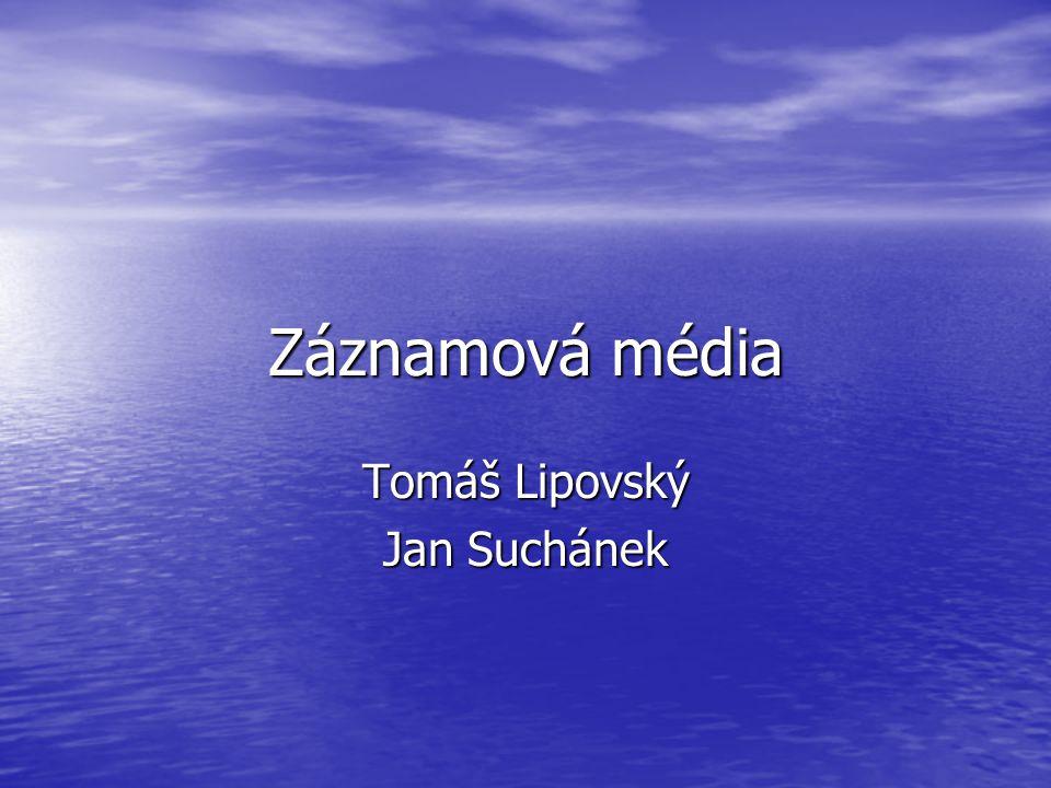 Záznamová média Tomáš Lipovský Jan Suchánek