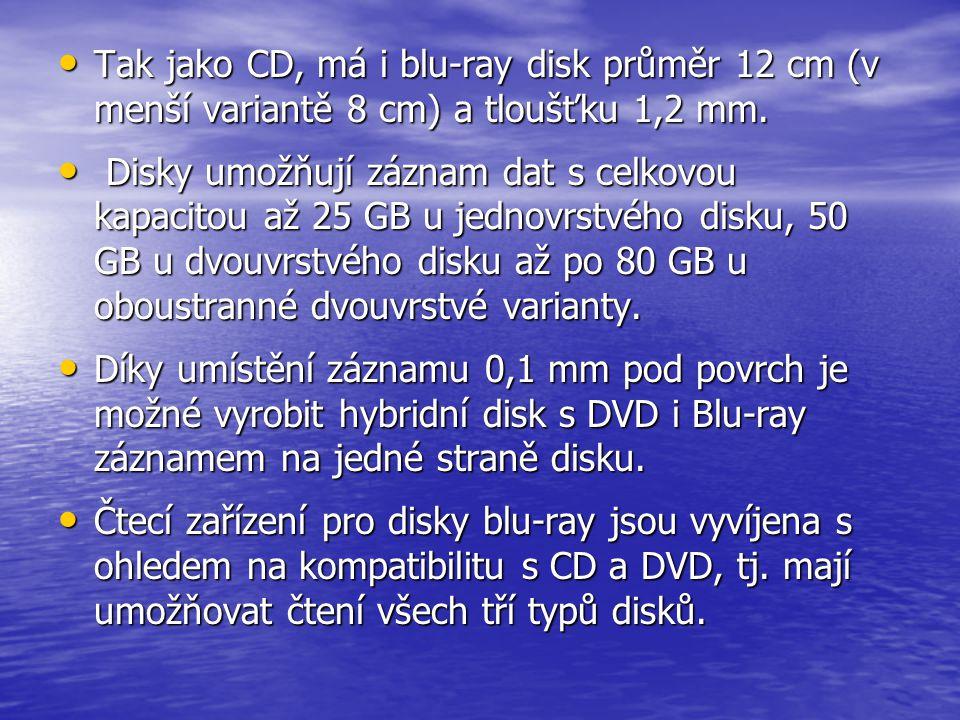 • Tak jako CD, má i blu-ray disk průměr 12 cm (v menší variantě 8 cm) a tloušťku 1,2 mm. • Disky umožňují záznam dat s celkovou kapacitou až 25 GB u j