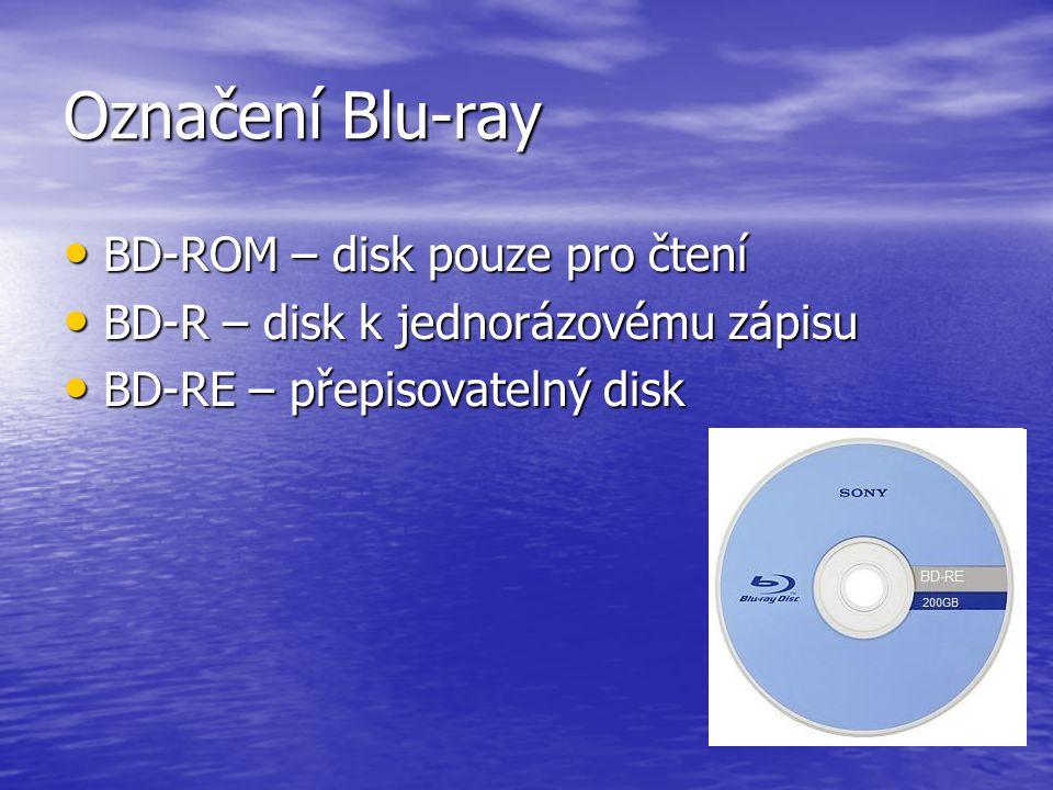 Označení Blu-ray • BD-ROM – disk pouze pro čtení • BD-R – disk k jednorázovému zápisu • BD-RE – přepisovatelný disk