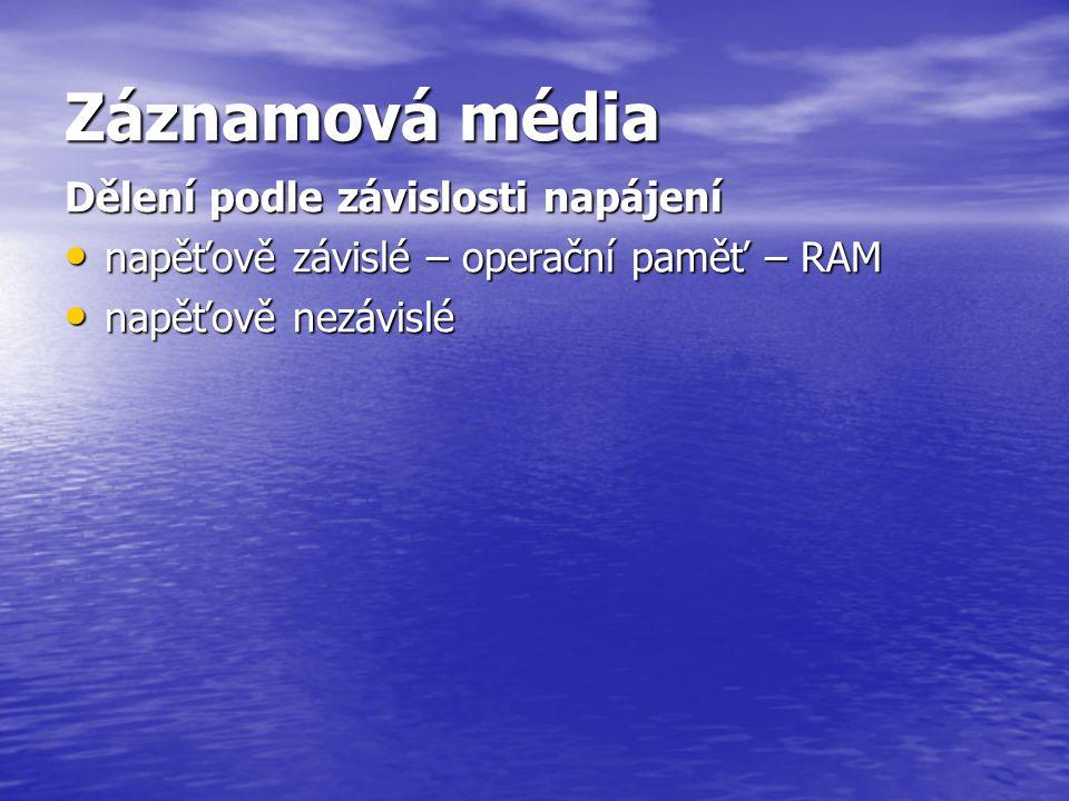 Záznamová média Dělení podle závislosti napájení • napěťově závislé – operační paměť – RAM • napěťově nezávislé