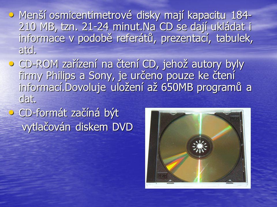 • Menší osmicentimetrové disky mají kapacitu 184- 210 MB, tzn. 21-24 minut.Na CD se dají ukládat i informace v podobě referátů, prezentací, tabulek, a