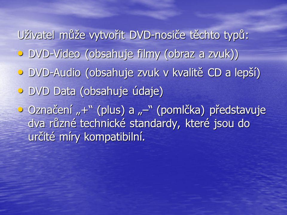 Uživatel může vytvořit DVD-nosiče těchto typů: • DVD-Video (obsahuje filmy (obraz a zvuk)) • DVD-Audio (obsahuje zvuk v kvalitě CD a lepší) • DVD Data