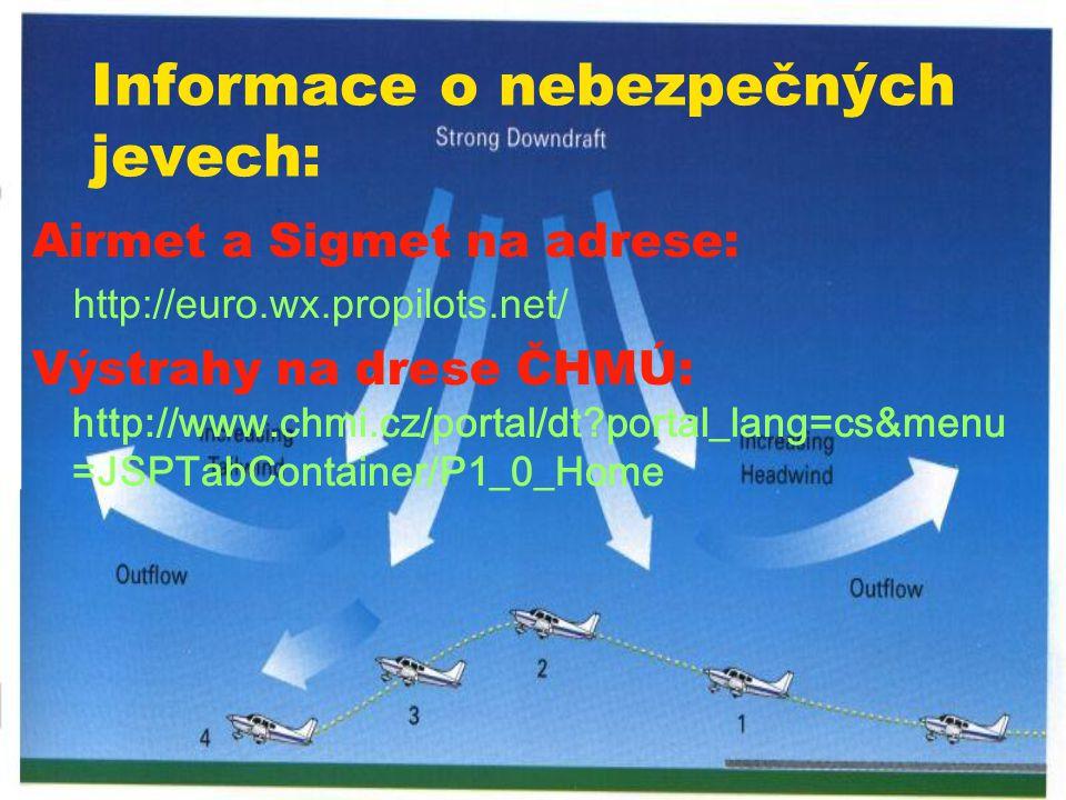 Informace o nebezpečných jevech: Airmet a Sigmet na adrese: http://euro.wx.propilots.net/ Výstrahy na drese ČHMÚ: http://www.chmi.cz/portal/dt?portal_