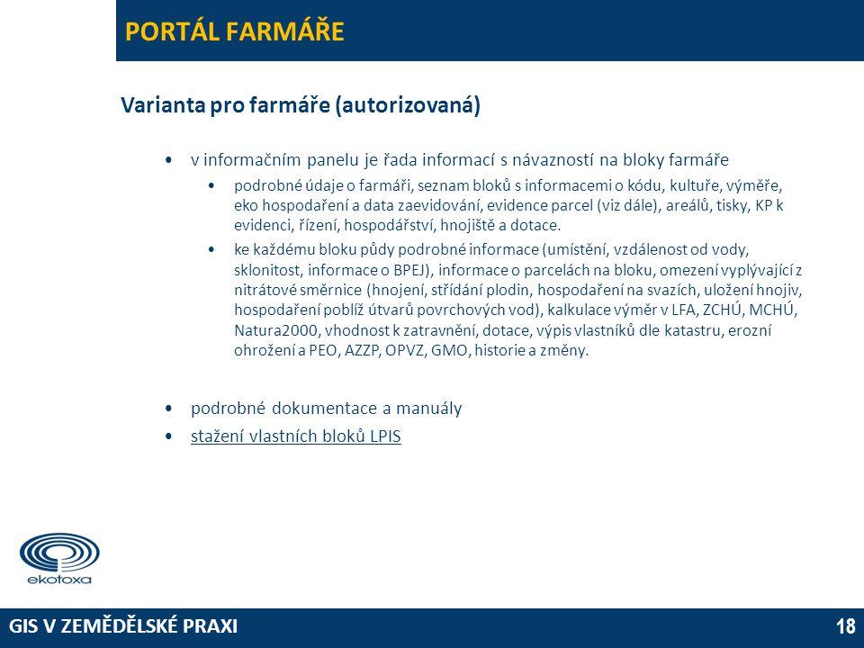 GIS V ZEMĚDĚLSKÉ PRAXI 18 PORTÁL FARMÁŘE Varianta pro farmáře (autorizovaná) •v informačním panelu je řada informací s návazností na bloky farmáře •po
