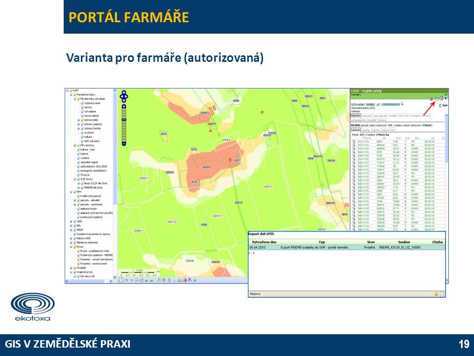GIS V ZEMĚDĚLSKÉ PRAXI 19 PORTÁL FARMÁŘE Varianta pro farmáře (autorizovaná)