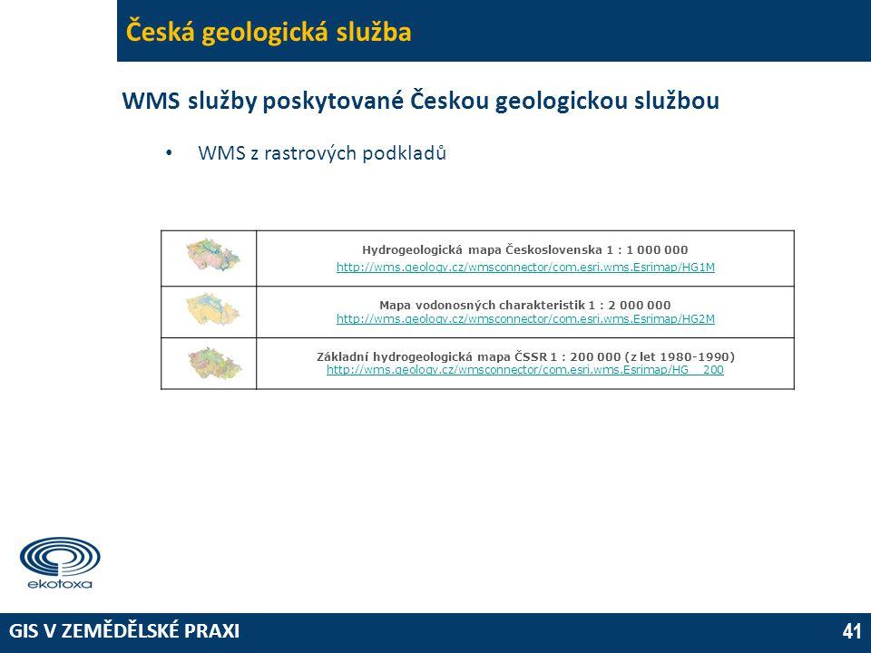 GIS V ZEMĚDĚLSKÉ PRAXI 41 Česká geologická služba WMS služby poskytované Českou geologickou službou • WMS z rastrových podkladů Hydrogeologická mapa Československa 1 : 1 000 000 http://wms.geology.cz/wmsconnector/com.esri.wms.Esrimap/HG1M Mapa vodonosných charakteristik 1 : 2 000 000 http://wms.geology.cz/wmsconnector/com.esri.wms.Esrimap/HG2M Základní hydrogeologická mapa ČSSR 1 : 200 000 (z let 1980-1990) http://wms.geology.cz/wmsconnector/com.esri.wms.Esrimap/HG__200
