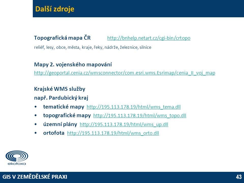 GIS V ZEMĚDĚLSKÉ PRAXI 43 Další zdroje Topografická mapa ČR http://bnhelp.netart.cz/cgi-bin/crtopo http://bnhelp.netart.cz/cgi-bin/crtopo reliéf, lesy