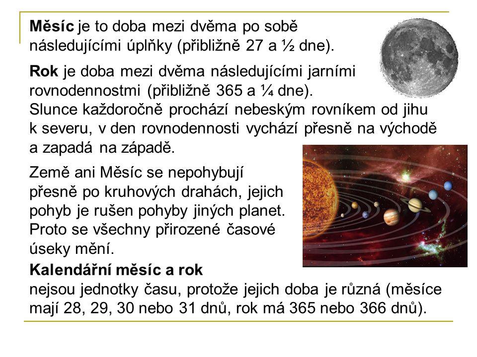 Měsíc je to doba mezi dvěma po sobě následujícími úplňky (přibližně 27 a ½ dne). Rok je doba mezi dvěma následujícími jarními rovnodennostmi (přibližn