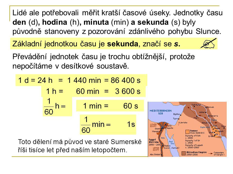 Toto dělení má původ ve staré Sumerské říši tisíce let před naším letopočtem. Lidé ale potřebovali měřit kratší časové úseky. Jednotky času den (d), h
