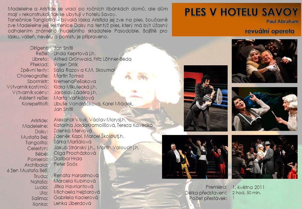Premiéra: Délka představení: Počet přestávek: 1. května 2011 2 hod. 50 min. 1 Dirigent: Režie: Libreto: Překlad: Zpěvní texty: Choreografie: Sbormistr