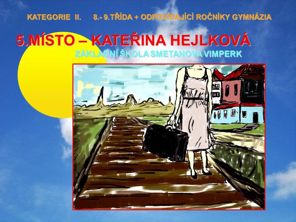 5.MÍSTO – KATEŘINA HEJLKOVÁ ZÁKLADNÍ ŠKOLA SMETANOVA VIMPERK KATEGORIE II. 8.- 9.TŘÍDA + ODPOVÍDAJÍCÍ ROČNÍKY GYMNÁZIA KATEGORIE II. 8.- 9.TŘÍDA + ODP