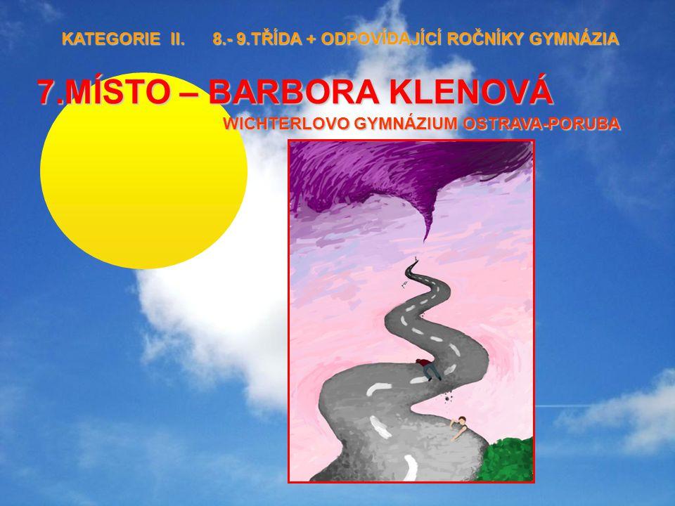 7.MÍSTO – BARBORA KLENOVÁ WICHTERLOVO GYMNÁZIUM OSTRAVA-PORUBA KATEGORIE II. 8.- 9.TŘÍDA + ODPOVÍDAJÍCÍ ROČNÍKY GYMNÁZIA KATEGORIE II. 8.- 9.TŘÍDA + O