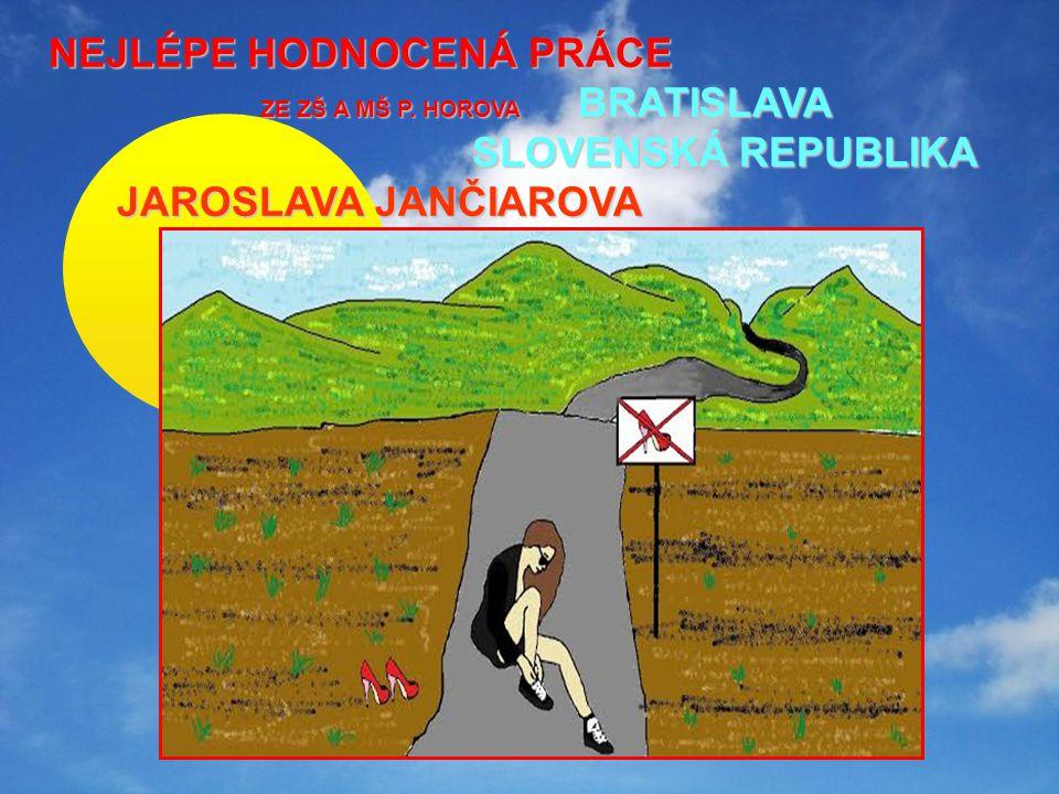 NEJLÉPE HODNOCENÁ PRÁCE ZE ZŠ A MŠ P. HOROVA BRATISLAVA SLOVENSKÁ REPUBLIKA JAROSLAVA JANČIAROVA JAROSLAVA JANČIAROVA