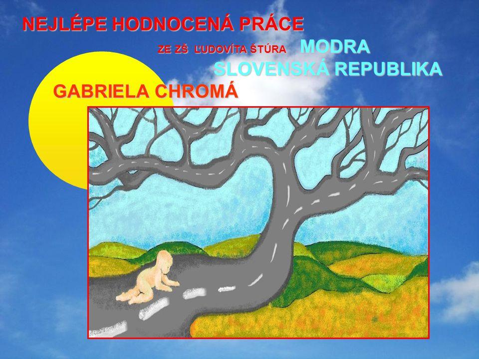 NEJLÉPE HODNOCENÁ PRÁCE ZE ZŠ ĽUDOVÍTA ŠTÚRA MODRA SLOVENSKÁ REPUBLIKA ZE ZŠ ĽUDOVÍTA ŠTÚRA MODRA SLOVENSKÁ REPUBLIKA GABRIELA CHROMÁ GABRIELA CHROMÁ