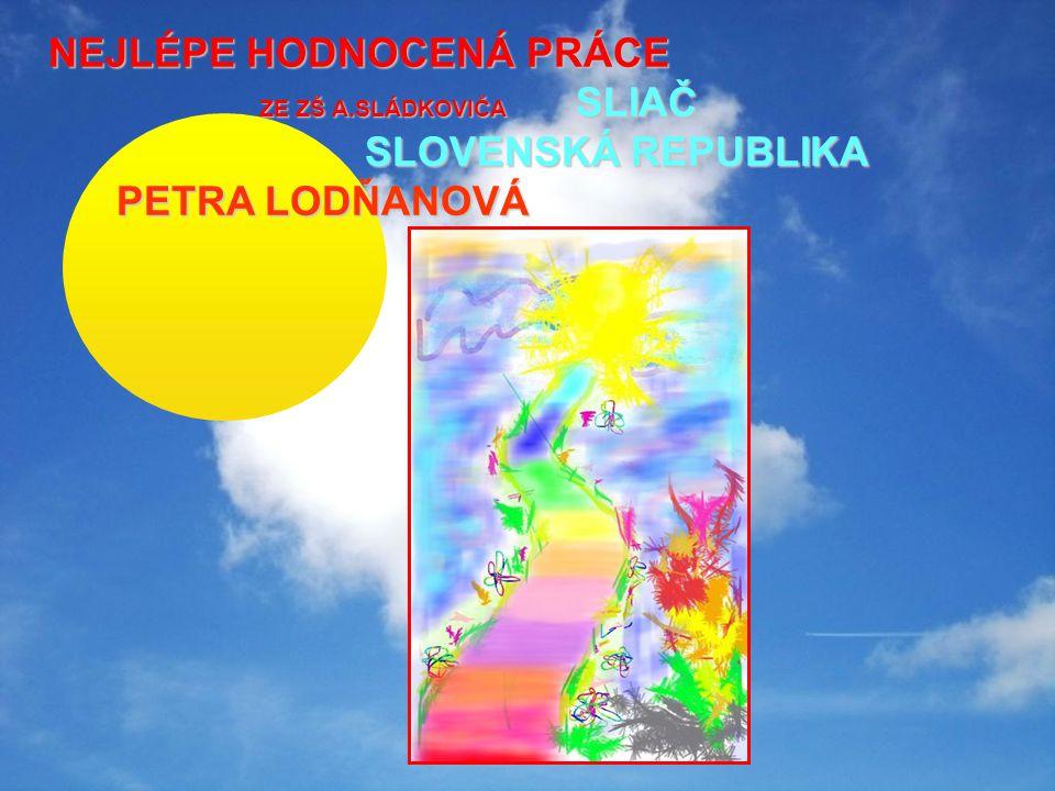NEJLÉPE HODNOCENÁ PRÁCE ZE ZŠ A.SLÁDKOVIČA SLIAČ SLOVENSKÁ REPUBLIKA PETRA LODŇANOVÁ PETRA LODŇANOVÁ