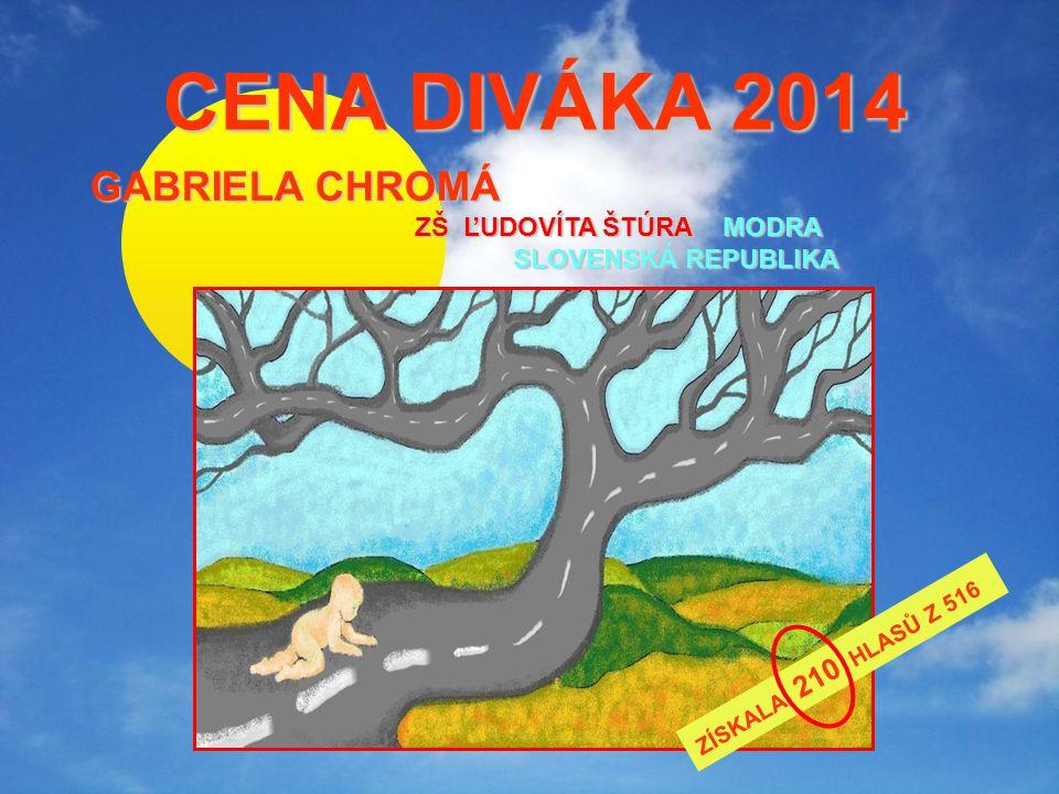 CENA DIVÁKA 2014 CENA DIVÁKA 2014 GABRIELA CHROMÁ ZŠ ĽUDOVÍTA ŠTÚRA MODRA SLOVENSKÁ REPUBLIKA ZÍSKALA 210 HLASŮ Z 516