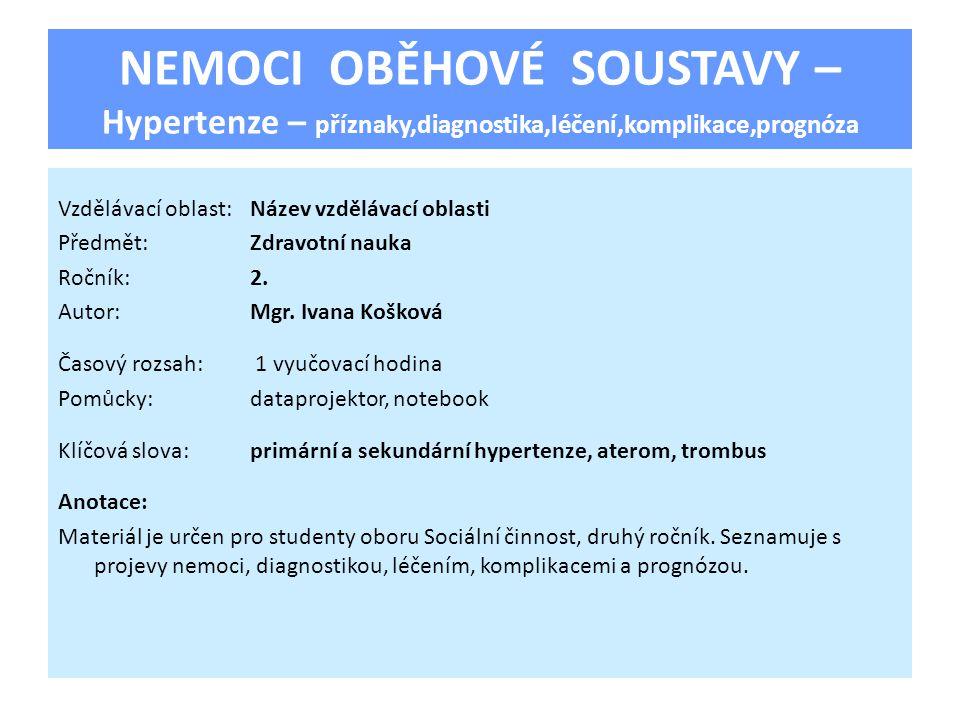 NEMOCI OBĚHOVÉ SOUSTAVY – Hypertenze – příznaky,diagnostika,léčení,komplikace,prognóza Vzdělávací oblast:Název vzdělávací oblasti Předmět:Zdravotní na