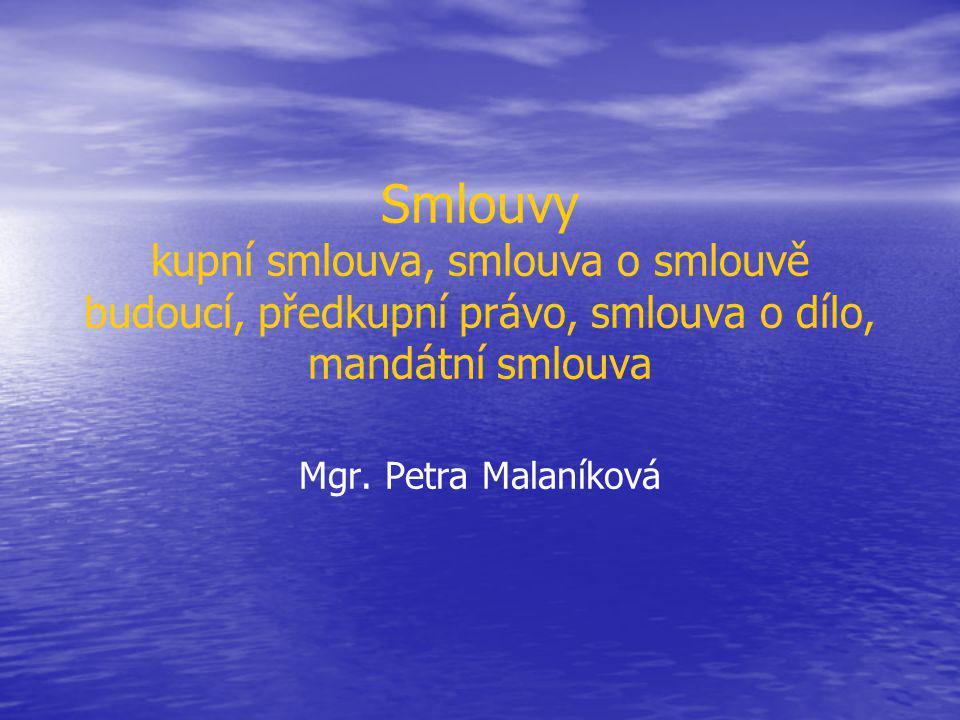 Smlouvy kupní smlouva, smlouva o smlouvě budoucí, předkupní právo, smlouva o dílo, mandátní smlouva Mgr. Petra Malaníková