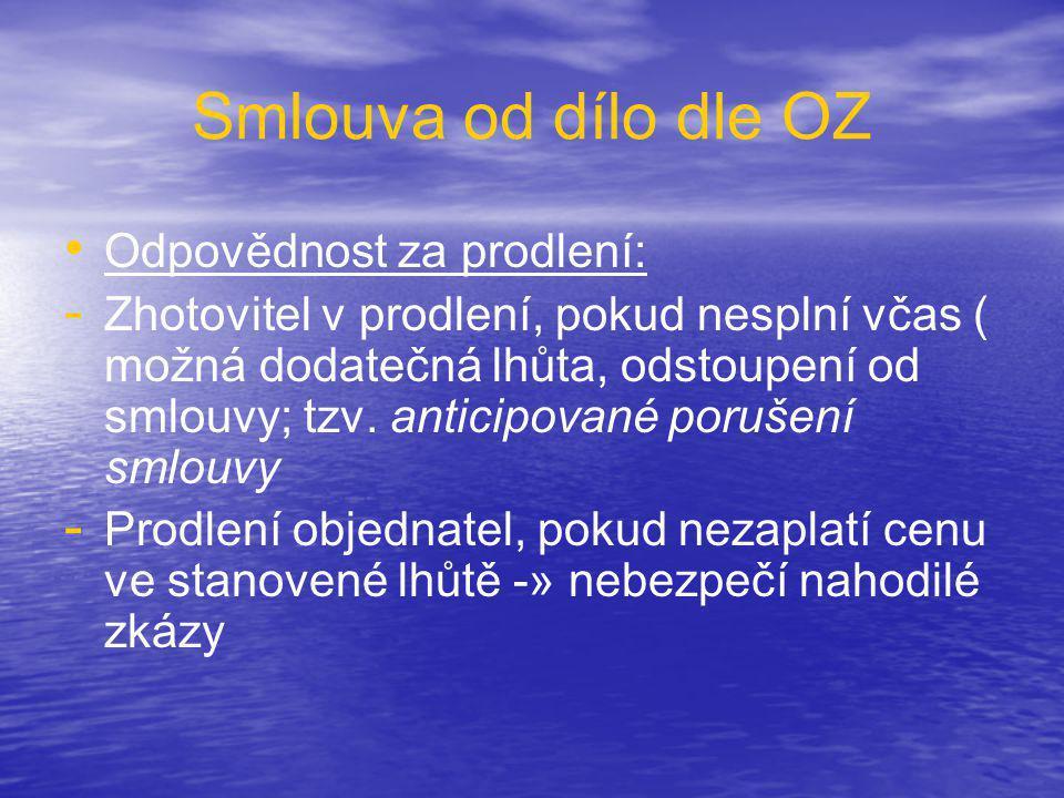 Smlouva od dílo dle OZ • • Odpovědnost za prodlení: - - Zhotovitel v prodlení, pokud nesplní včas ( možná dodatečná lhůta, odstoupení od smlouvy; tzv.