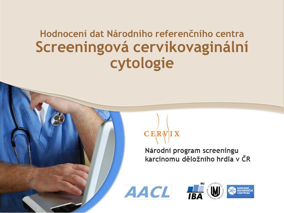 Národní program screeningu karcinomu děložního hrdla v ČR Hodnocení dat Národního referenčního centra Screeningová cervikovaginální cytologie