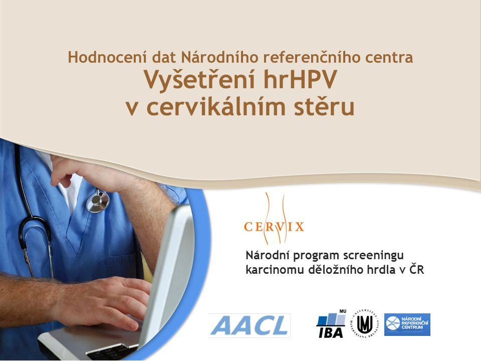 Hodnocení dat Národního referenčního centra Vyšetření hrHPV v cervikálním stěru Národní program screeningu karcinomu děložního hrdla v ČR