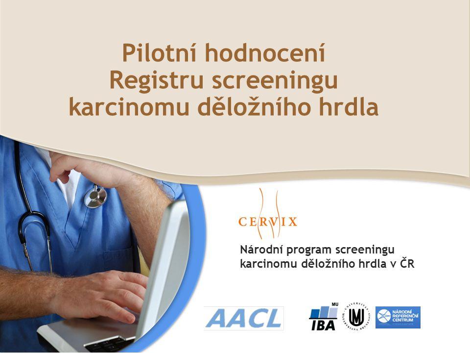 Pilotní hodnocení Registru screeningu karcinomu děložního hrdla Národní program screeningu karcinomu děložního hrdla v ČR