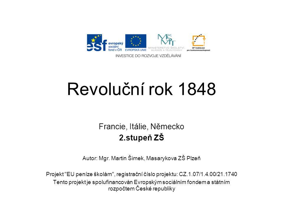 Revoluční rok 1848 Francie, Itálie, Německo 2.stupeň ZŠ Autor: Mgr. Martin Šimek, Masarykova ZŠ Plzeň Projekt
