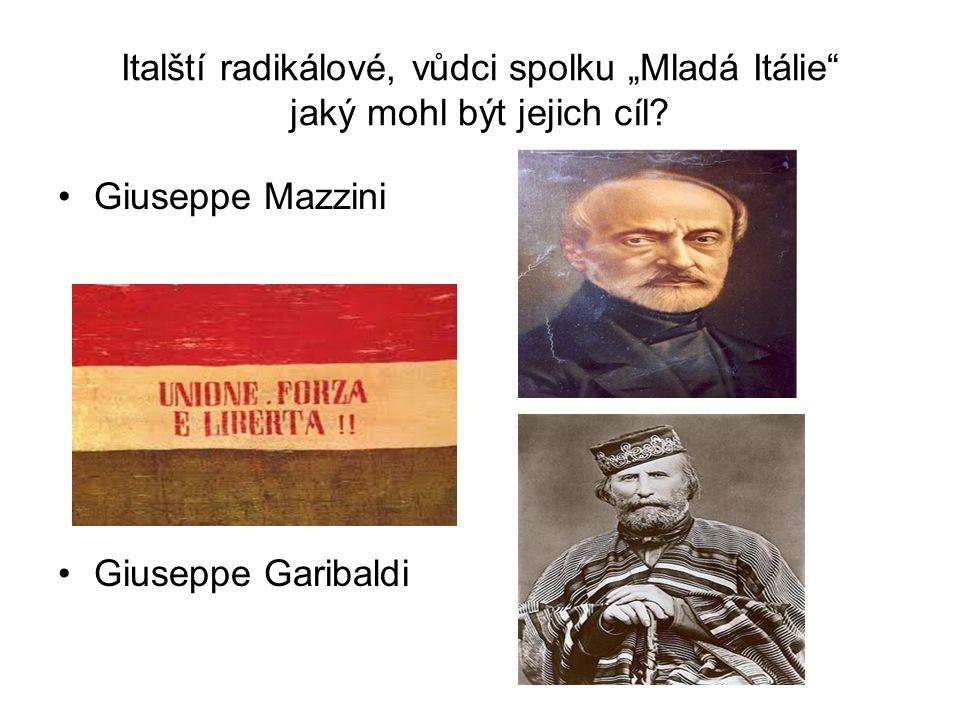 """Italští radikálové, vůdci spolku """"Mladá Itálie"""" jaký mohl být jejich cíl? •Giuseppe Mazzini •Giuseppe Garibaldi"""