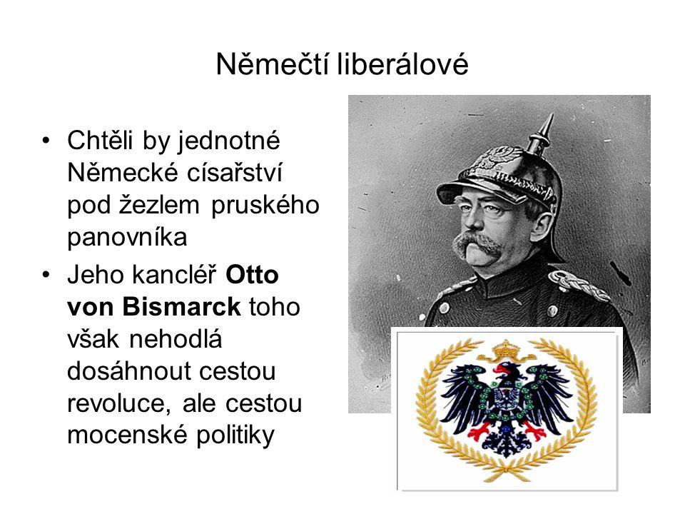 Němečtí liberálové •Chtěli by jednotné Německé císařství pod žezlem pruského panovníka •Jeho kancléř Otto von Bismarck toho však nehodlá dosáhnout ces