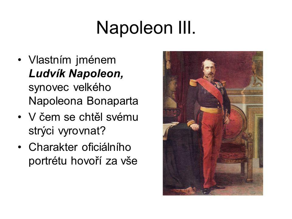 Napoleon III. •Vlastním jménem Ludvík Napoleon, synovec velkého Napoleona Bonaparta •V čem se chtěl svému strýci vyrovnat? •Charakter oficiálního port