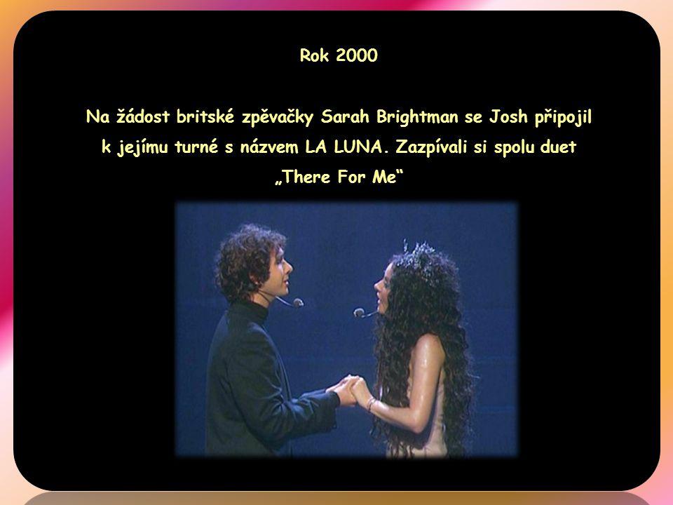 Rok 2000 Na žádost britské zpěvačky Sarah Brightman se Josh připojil k jejímu turné s názvem LA LUNA.