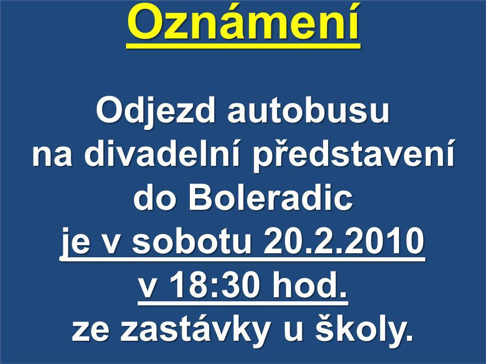 Oznámení Odjezd autobusu na divadelní představení do Boleradic je v sobotu 20.2.2010 v 18:30 hod.