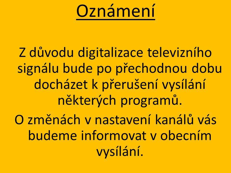 Oznámení Z důvodu digitalizace televizního signálu bude po přechodnou dobu docházet k přerušení vysílání některých programů.
