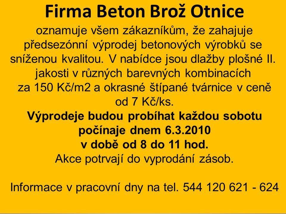 Firma Beton Brož Otnice oznamuje všem zákazníkům, že zahajuje předsezónní výprodej betonových výrobků se sníženou kvalitou.
