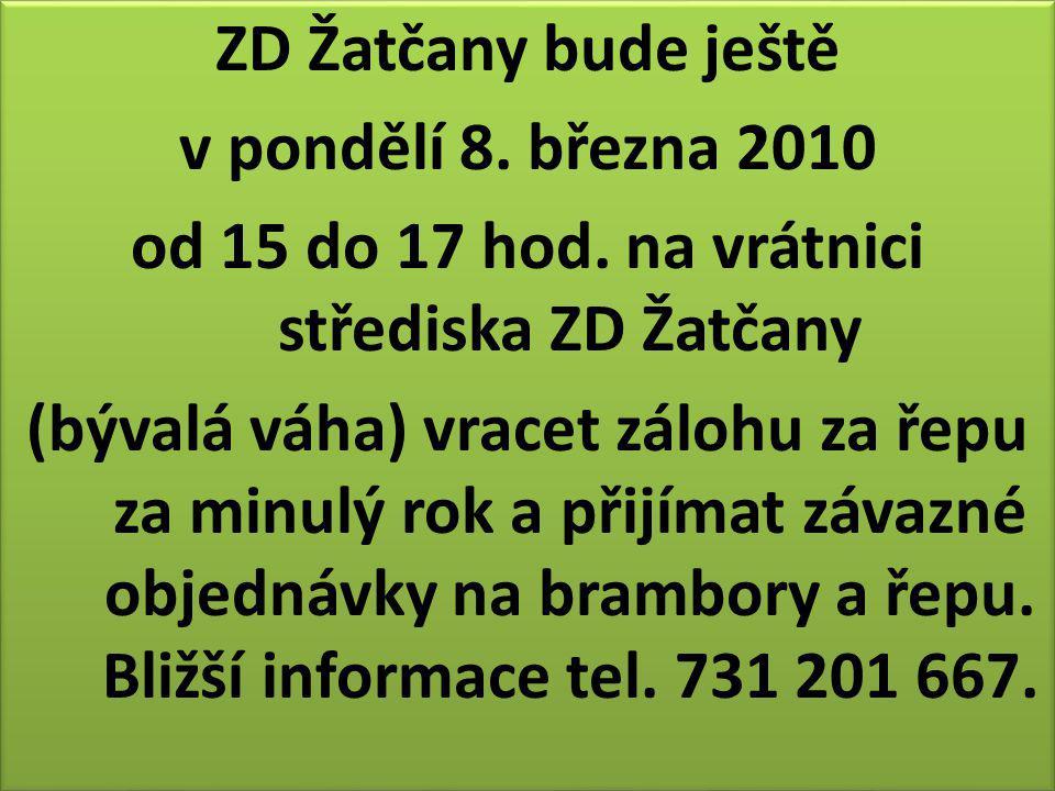 ZD Žatčany bude ještě v pondělí 8. března 2010 od 15 do 17 hod.